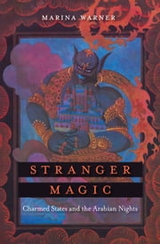 Stranger Magic - Charmed States and the Arabian Nights ebook by Marina Warner