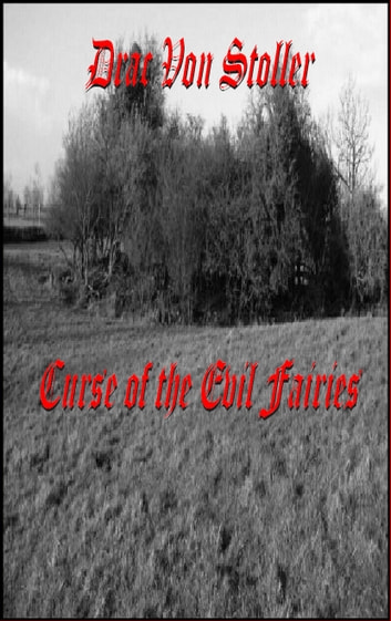 Curse of the Evil Fairies Fort ebook by Drac Von Stoller