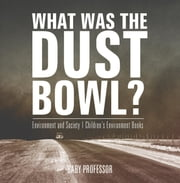 What Was The Dust Bowl? Environment and Society | Children's Environment Books ebook by Baby Professor
