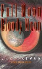 Full Moon Bloody Moon ebook by Lee Driver