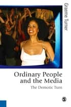 Ordinary People and the Media - The Demotic Turn ebook by Graeme Turner