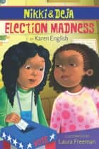 Nikki and Deja: Election Madness - Nikki and Deja, Book Four ebook by Karen English, Laura Freeman