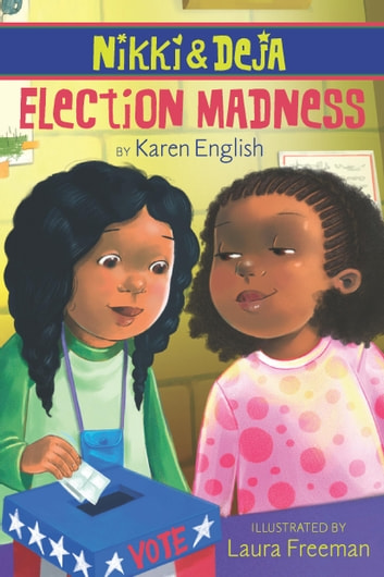 Nikki and Deja: Election Madness - Nikki and Deja, Book Four ebook by Karen English
