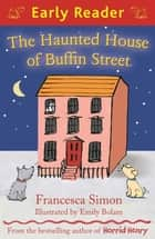 The Haunted House of Buffin Street ebook by Francesca Simon, Emily Bolam
