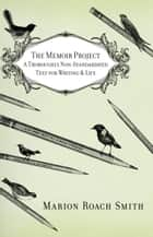 The Memoir Project ebook by Marion Roach Smith