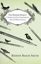 The Memoir Project - A Thoroughly Non-Standardized Text for Writing & Life ebook by Marion Roach Smith
