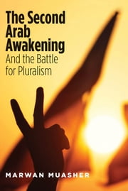 The Second Arab Awakening - And the Battle for Pluralism ebook by Marwan Muasher