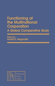 Functioning of the Multinational Corporation: A Global Comparative Study ebook by Negandhi, Anant R.