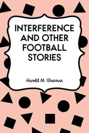 Interference and Other Football Stories ebook by Harold M. Sherman