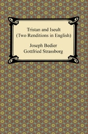 Tristan and Iseult (Two Renditions in English) ebook by Joseph Bedier,Gottfried Strassborg