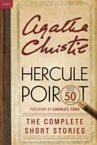 Hercule Poirot: The Complete Short Stories - A Hercule Poirot Collection with Foreword by Charles Todd 電子書 by Agatha Christie