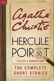 Hercule Poirot: The Complete Short Stories - A Hercule Poirot Collection with Foreword by Charles Todd ebook by Agatha Christie