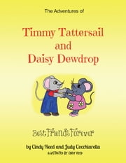 The Adventures of Timmy Tattersail and Daisy Dewdrop - Best Friends Forever ebook by Cindy Reed and Judy Cocchiarella