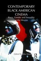 Contemporary Black American Cinema - Race, Gender and Sexuality at the Movies ebook by Mia Mask