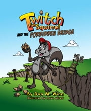 Twitch the Squirrel and the Forbidden Bridge - A Kids' Book About Squirrels, Safety, Respect And Listening Skills ebook by Don M. Winn,Dave Allred