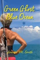 Green Ghost, Blue Ocean - No Fixed Address ebook by Jennifer M Smith