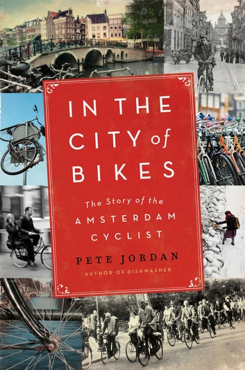 In the City of Bikes - The Story of the Amsterdam Cyclist eBook by Pete Jordan
