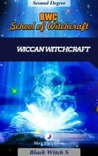Witchcraft Second Degree. Wiccan Themed. eBook by Black Witch S