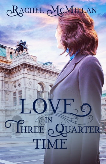 Love in Three Quarter Time - A Viennese Valentine ebook by Rachel McMillan