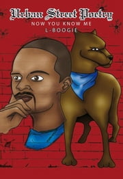 Urban Street Poetry - Now You Know Me ebook by L-Boogie