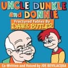 Uncle Dunkle and Donnie - Fractured Fables by Daws Butler audiobook by Joe Bevilacqua, Charles Dawson Butler