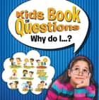 Kids Book of Questions. Why do I...? - Trivia for Kids of All Ages ebook by Speedy Publishing LLC