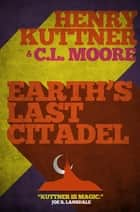 Earth's Last Citadel ebook by Henry Kuttner, C.L. Moore