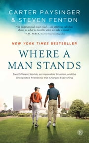 Where a Man Stands - Two Different Worlds, An Impossible Situation, and the Unexpected Friendship that Changed Everything ebook by Carter Paysinger,Steven Fenton