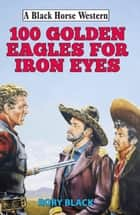 102 Golden Eagles for Iron Eyes ebook by