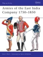 Armies of the East India Company 1750–1850 ebook by Stuart Reid, Gerry Embleton