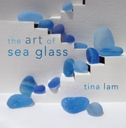 The Art of Sea Glass ebook by Tina Lam,C. S. Lambert