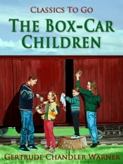 The Box-Car Children - Revised Edition of Original Version ebook by Gertrude Chandler Warner
