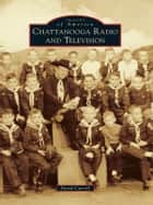 Chattanooga Radio and Television ebook by David Carroll