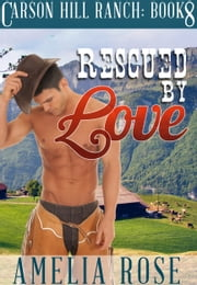 Rescued By Love (Carson Hill Ranch: Book 8) ebook by Amelia Rose