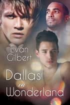 Dallas in Wonderland ebook by Evan Gilbert