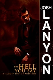 The Hell You Say - The Adrien English Mysteries 3 ebook by Josh Lanyon