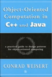Object-Oriented Computation in C++ and Java - A Practical Guide to Design Patterns for Object-Oriented Computing ebook by Conrad Weisert