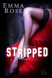 Stripped 1: An Erotic Romance ebook by Emma Rose