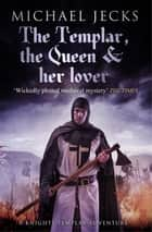 The Templar, the Queen and Her Lover (Last Templar Mysteries 24) - Conspiracies and intrigue abound in this thrilling medieval mystery ebook by Michael Jecks