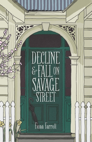Decline and Fall on Savage Street eBook by Fiona Farrell