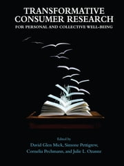 Transformative Consumer Research for Personal and Collective Well-Being ebook by David Glen Mick,Simone Pettigrew,Cornelia (Connie) Pechmann,Julie L. Ozanne