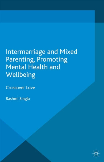 Intermarriage and Mixed Parenting, Promoting Mental Health and Wellbeing - Crossover Love ebook by R. Singla