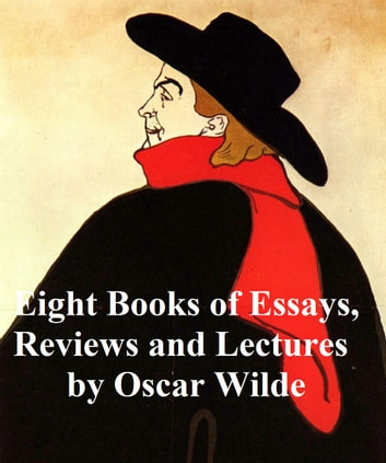 Eight Books of Essays, Reviews, and Lectures ebook by Oscar Wilde