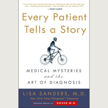 Every Patient Tells A Story - Medical Mysteries and the Art of Diagnosis audiobook by Lisa Sanders
