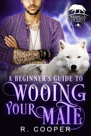 A Beginner's Guide to Wooing Your Mate ebook by R. Cooper