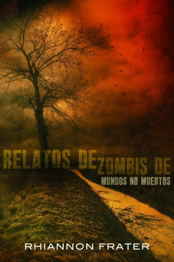 Relatos de zombis de mundos no muertos ebook by Rhiannon Frater