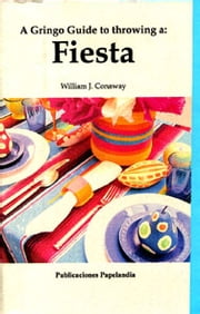 A Gringo Guide to Throwing a Fiesta ebook by William J. Conaway