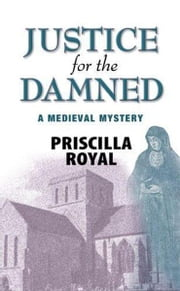 Justice For The Damned - A Medieval Mystery ebook by Priscilla Royal