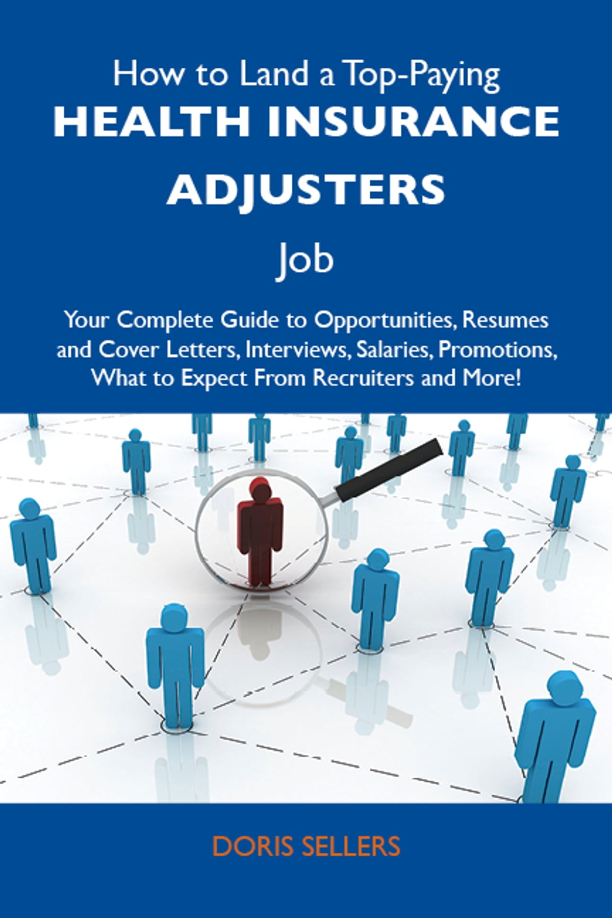 How to Land a Top-Paying Health insurance adjusters Job: Your Complete  Guide to Opportunities, Resumes and Cover Letters, Interviews, Salaries, ...