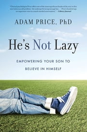 He's Not Lazy - Empowering Your Son to Believe In Himself ebook by Dr. Adam Price